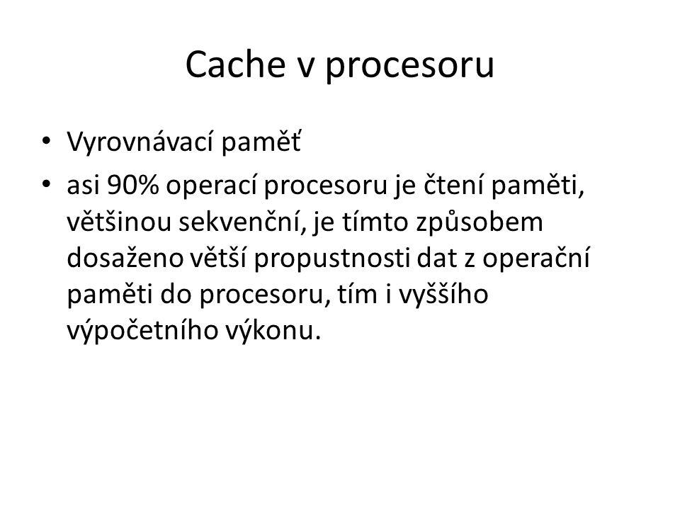 Cache v procesoru Vyrovnávací paměť asi 90% operací procesoru je čtení paměti, většinou sekvenční, je tímto způsobem dosaženo větší propustnosti dat z