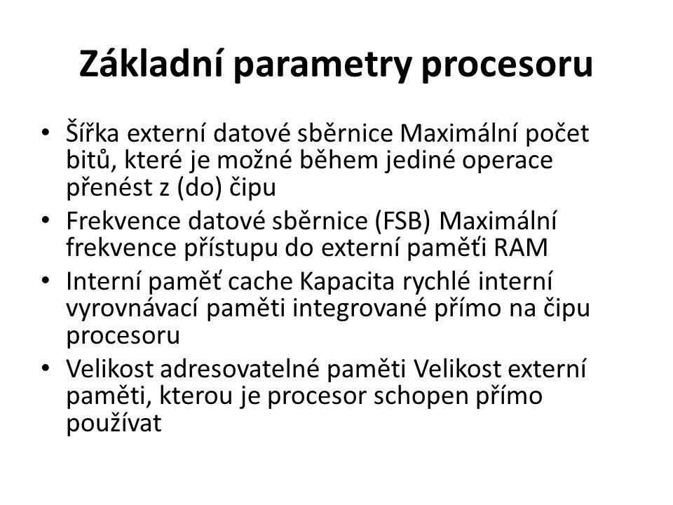 Základní parametry procesoru Šířka externí datové sběrnice Maximální počet bitů, které je možné během jediné operace přenést z (do) čipu Frekvence dat