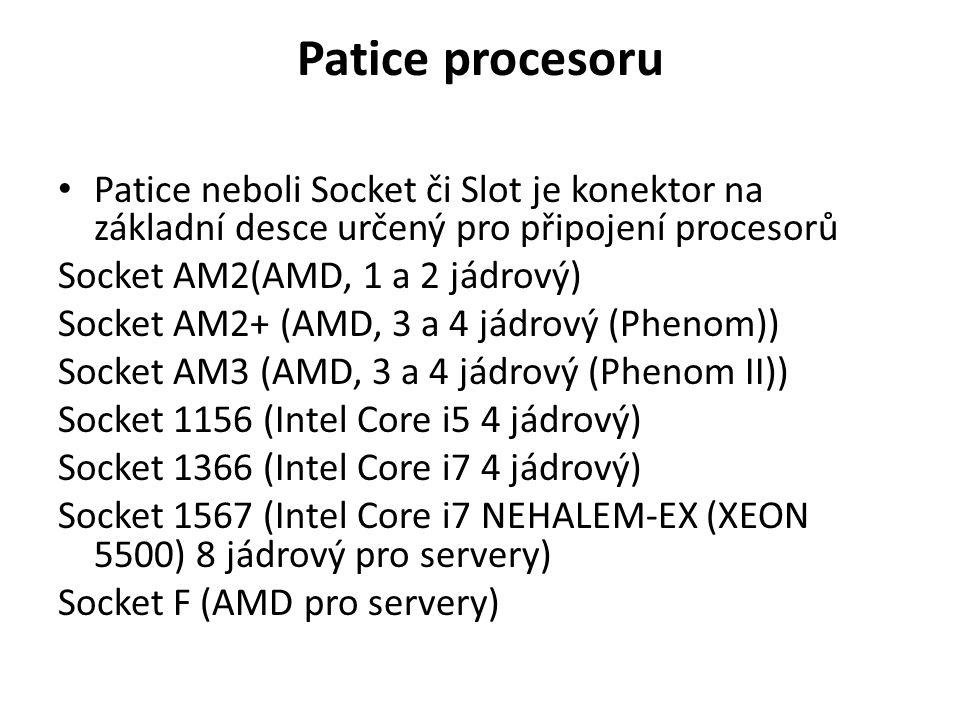 Patice procesoru Patice neboli Socket či Slot je konektor na základní desce určený pro připojení procesorů Socket AM2(AMD, 1 a 2 jádrový) Socket AM2+