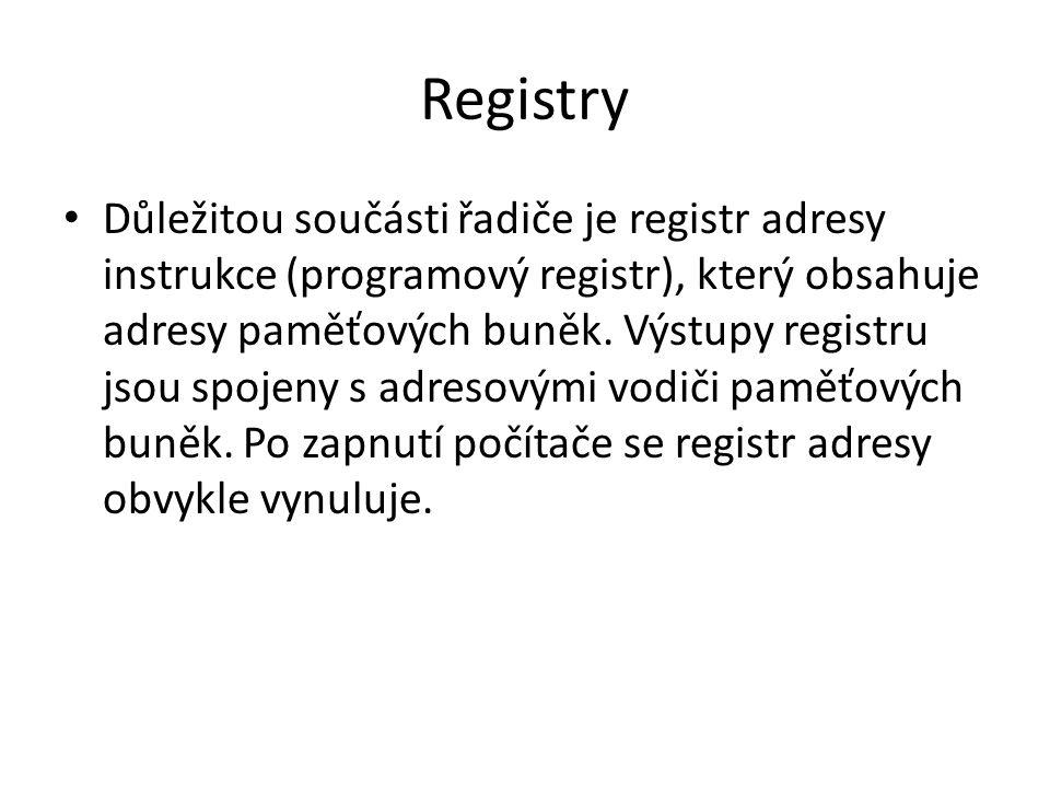 Registry Důležitou součásti řadiče je registr adresy instrukce (programový registr), který obsahuje adresy paměťových buněk. Výstupy registru jsou spo