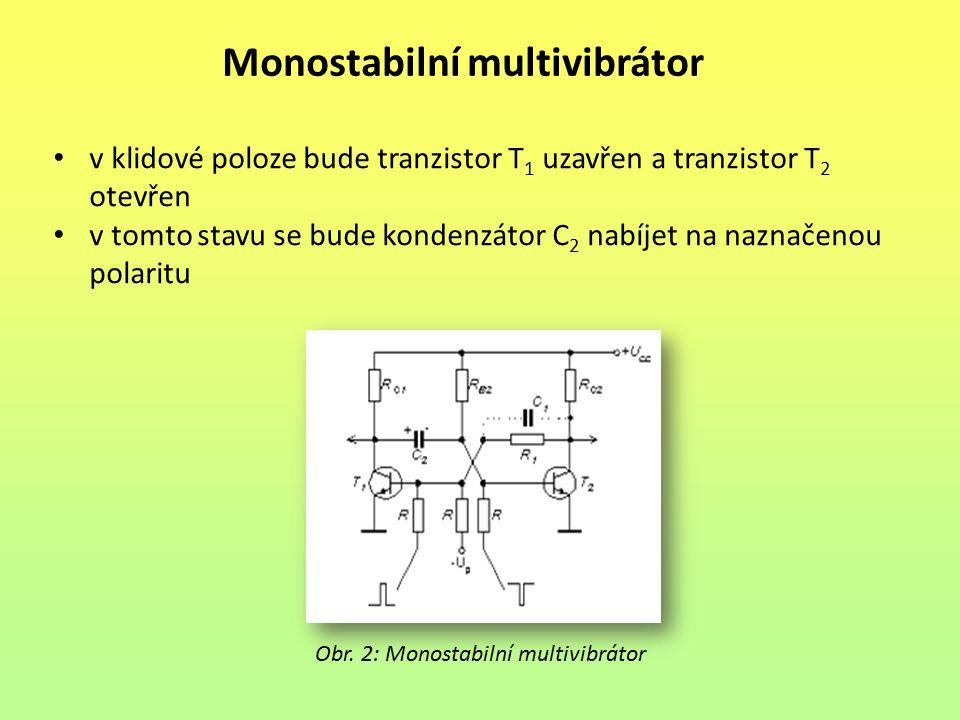 Monostabilní multivibrátor v klidové poloze bude tranzistor T 1 uzavřen a tranzistor T 2 otevřen v tomto stavu se bude kondenzátor C 2 nabíjet na nazn