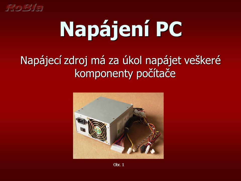Napájení PC Napájecí zdroj má za úkol napájet veškeré komponenty počítače Obr. 1