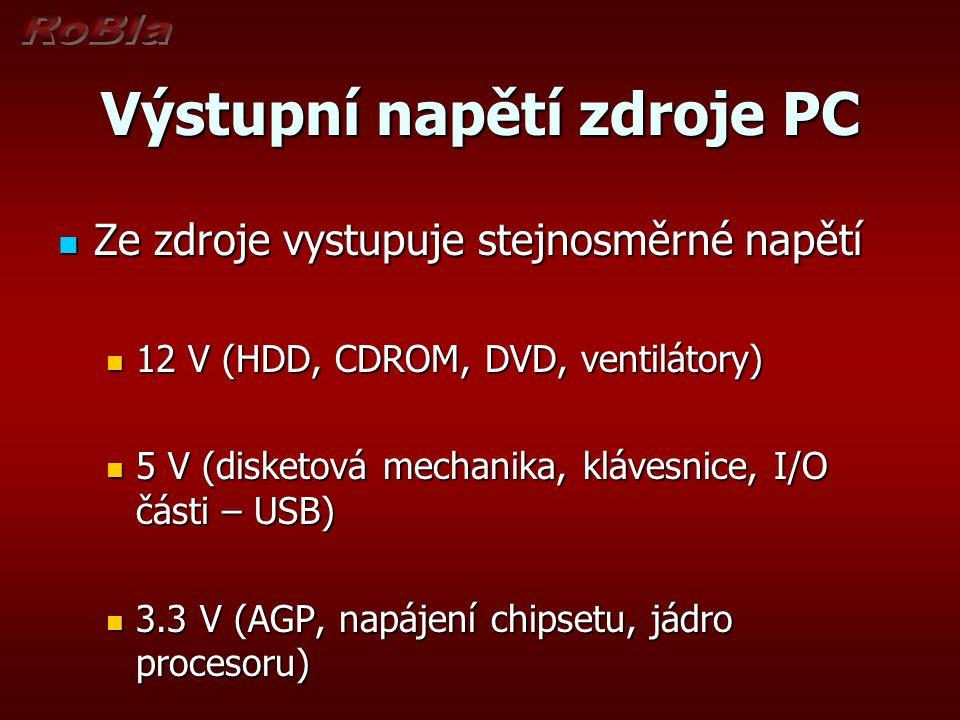 Výstupní napětí zdroje PC Ze zdroje vystupuje stejnosměrné napětí Ze zdroje vystupuje stejnosměrné napětí 12 V (HDD, CDROM, DVD, ventilátory) 12 V (HD