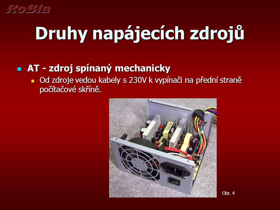 Druhy napájecích zdrojů AT - zdroj spínaný mechanicky AT - zdroj spínaný mechanicky Od zdroje vedou kabely s 230V k vypínači na přední straně počítačo