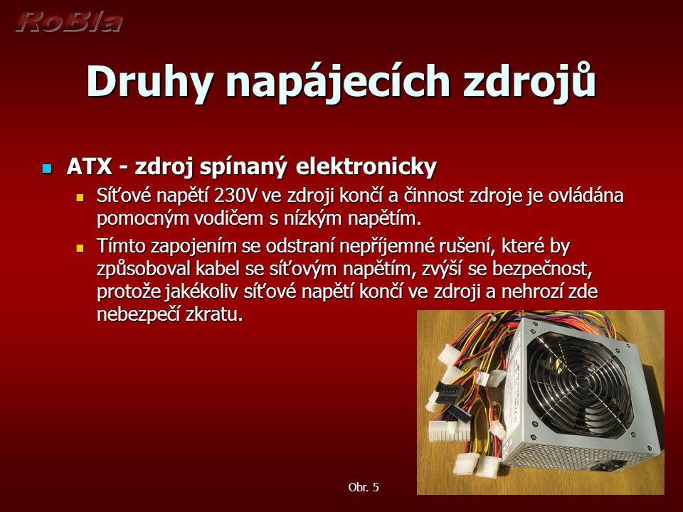 Druhy napájecích zdrojů ATX - zdroj spínaný elektronicky ATX - zdroj spínaný elektronicky Síťové napětí 230V ve zdroji končí a činnost zdroje je ovlád
