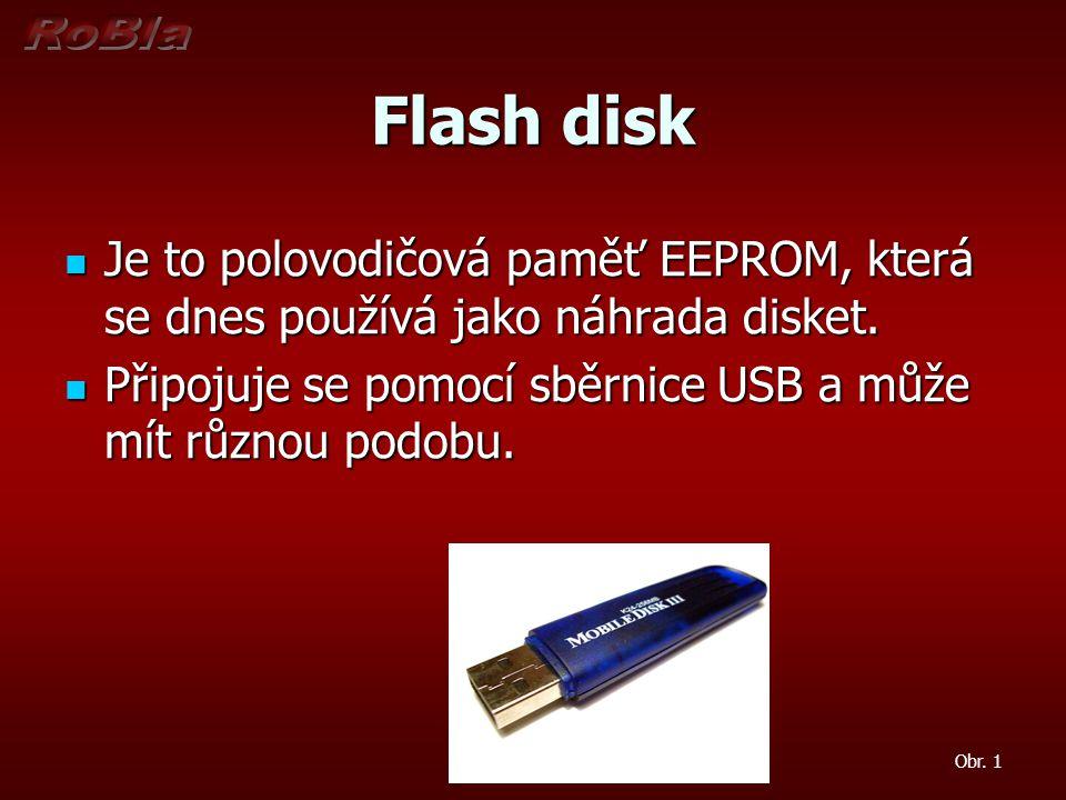 Flash disk Je to polovodičová paměť EEPROM, která se dnes používá jako náhrada disket. Je to polovodičová paměť EEPROM, která se dnes používá jako náh