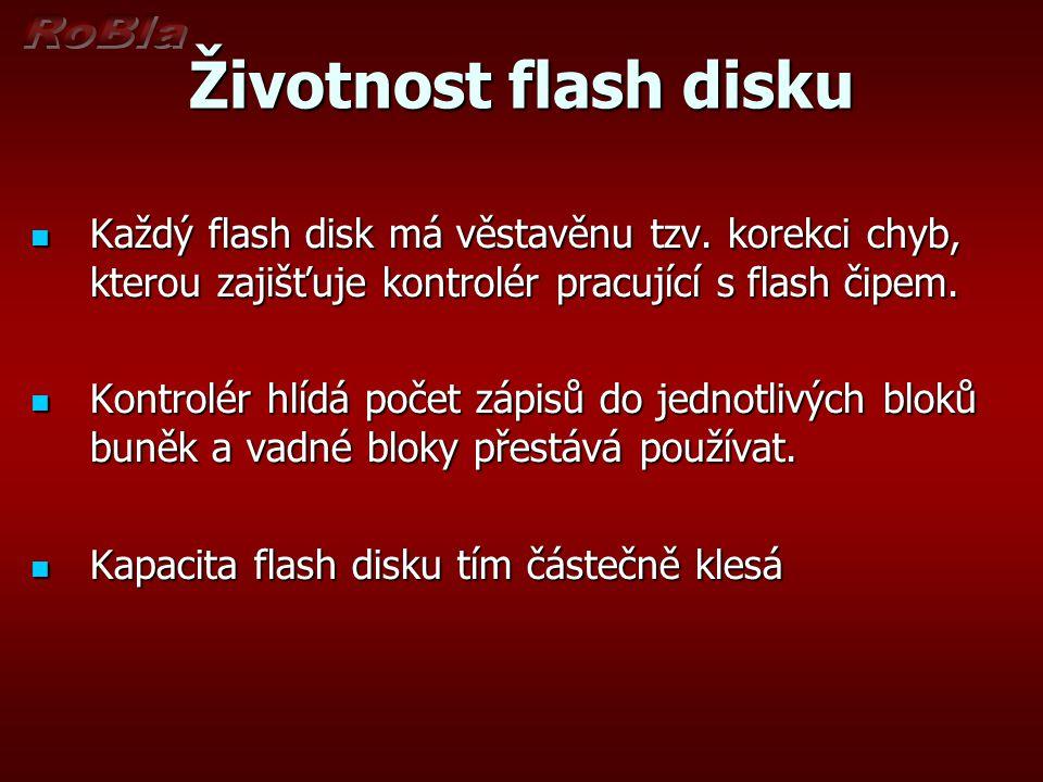 Životnost flash disku Každý flash disk má věstavěnu tzv. korekci chyb, kterou zajišťuje kontrolér pracující s flash čipem. Každý flash disk má věstavě