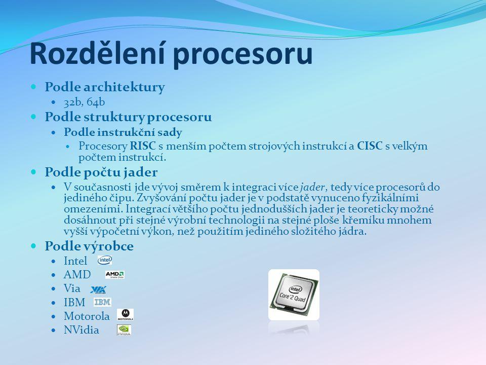 Rozdělení procesoru Podle architektury 32b, 64b Podle struktury procesoru Podle instrukční sady Procesory RISC s menším počtem strojových instrukcí a