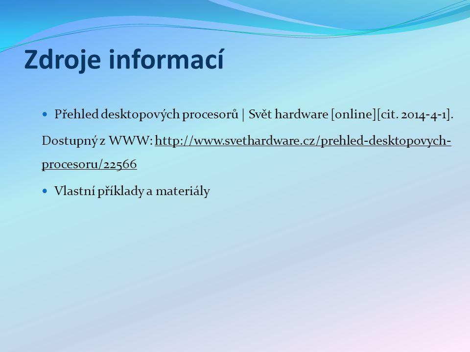 Zdroje informací Přehled desktopových procesorů | Svět hardware [online][cit. 2014-4-1]. Dostupný z WWW: http://www.svethardware.cz/prehled-desktopovy
