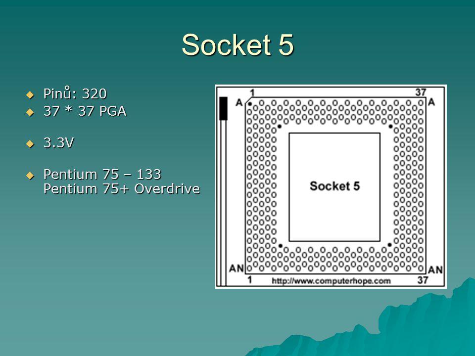 Socket 5  Pinů: 320  37 * 37 PGA  3.3V  Pentium 75 – 133 Pentium 75+ Overdrive