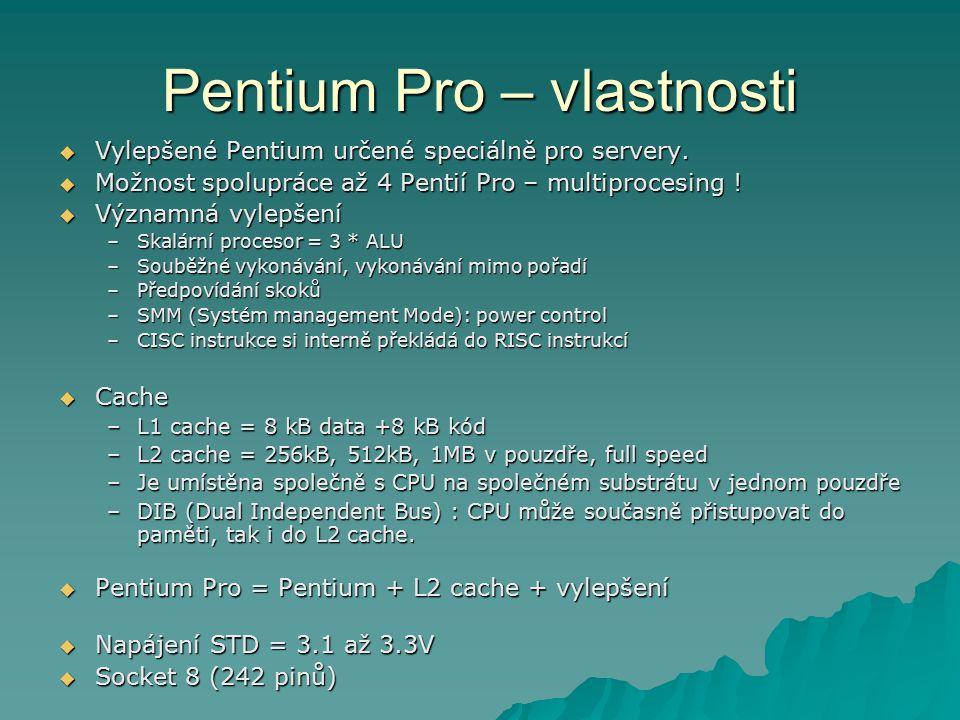 Pentium Pro – vlastnosti  Vylepšené Pentium určené speciálně pro servery.  Možnost spolupráce až 4 Pentií Pro – multiprocesing !  Významná vylepšen