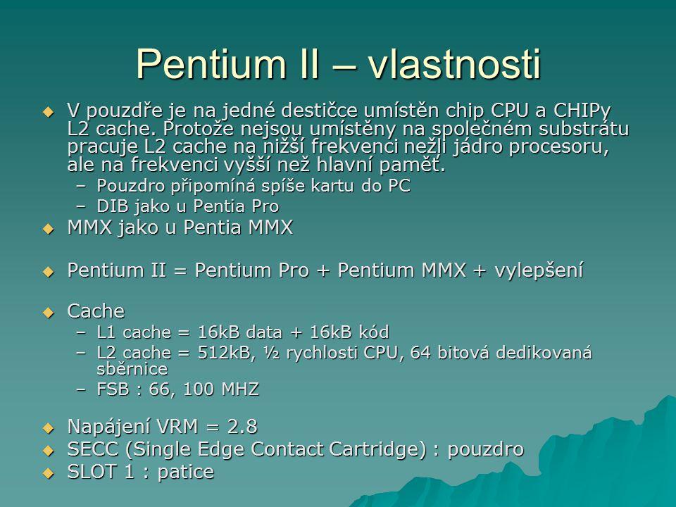 Pentium II – vlastnosti  V pouzdře je na jedné destičce umístěn chip CPU a CHIPy L2 cache. Protože nejsou umístěny na společném substrátu pracuje L2