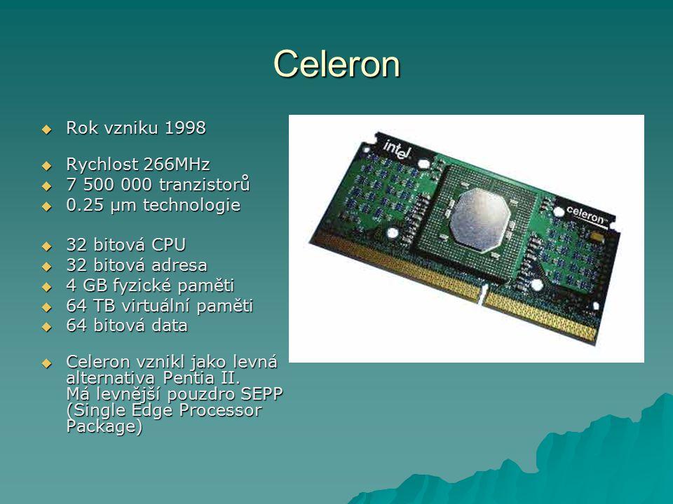 Celeron  Rok vzniku 1998  Rychlost 266MHz  7 500 000 tranzistorů  0.25 µm technologie  32 bitová CPU  32 bitová adresa  4 GB fyzické paměti  6