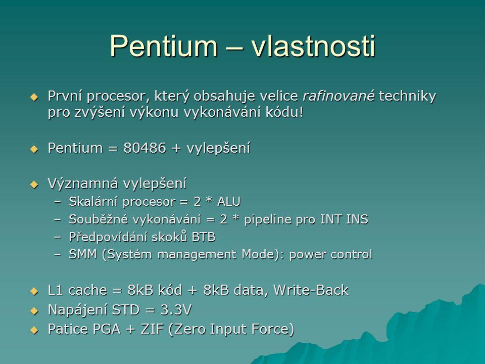 Pentium – vlastnosti  První procesor, který obsahuje velice rafinované techniky pro zvýšení výkonu vykonávání kódu!  Pentium = 80486 + vylepšení  V