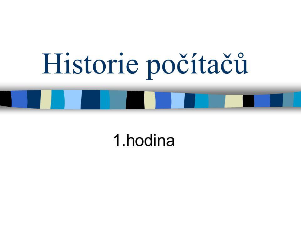 Prehistorie výpočetní techniky Prsty - desítková soustava Počítadlo - čáry v písku a kamínky mezi nimi, pak kuličky na drátě.