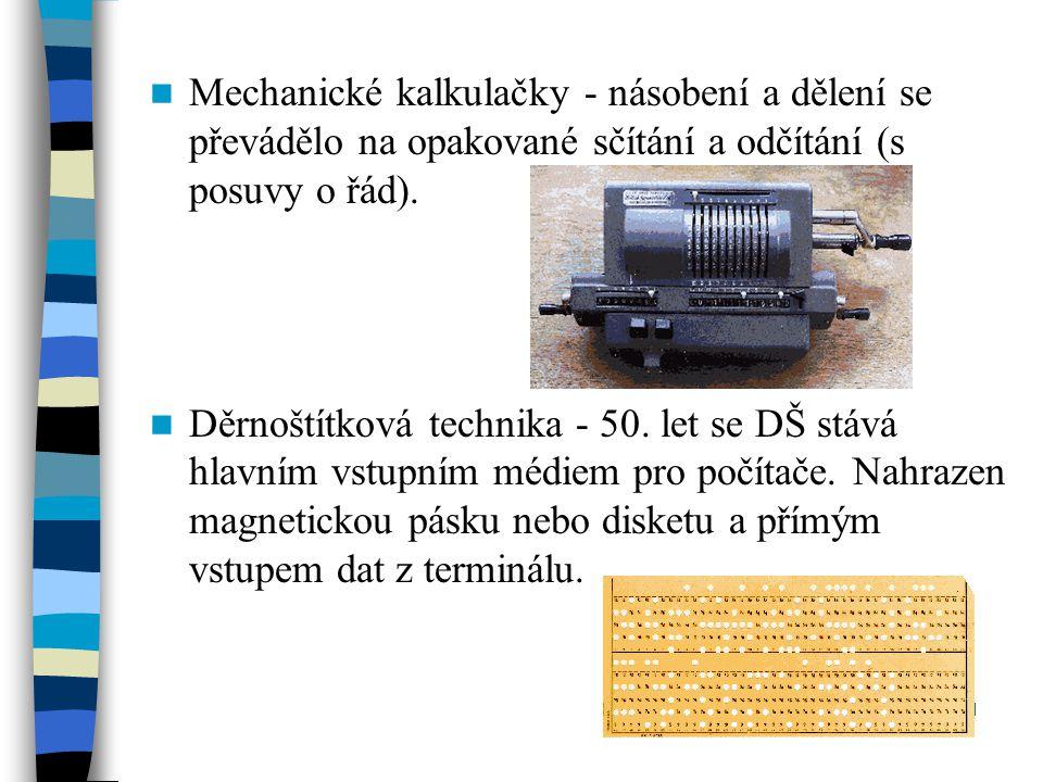 Mechanické kalkulačky - násobení a dělení se převádělo na opakované sčítání a odčítání (s posuvy o řád). Děrnoštítková technika - 50. let se DŠ stává