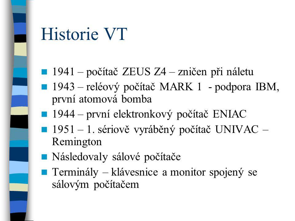 Historie VT 1941 – počítač ZEUS Z4 – zničen při náletu 1943 – reléový počítač MARK 1 - podpora IBM, první atomová bomba 1944 – první elektronkový počí