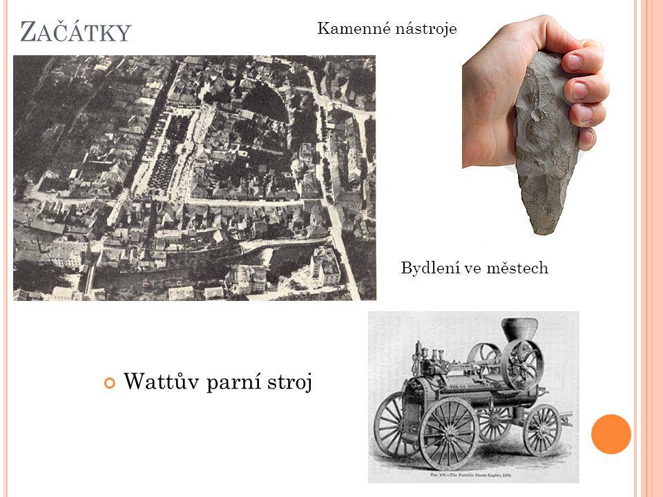 Z AČÁTKY Wattův parní stroj Kamenné nástroje Bydlení ve městech