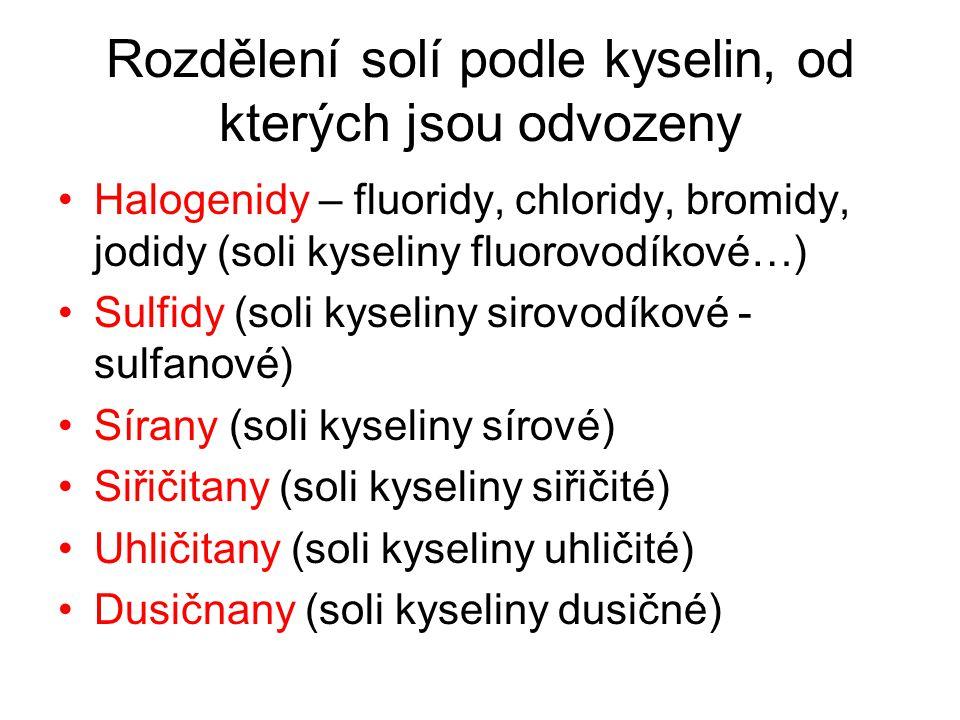 Rozdělení solí podle kyselin, od kterých jsou odvozeny Halogenidy – fluoridy, chloridy, bromidy, jodidy (soli kyseliny fluorovodíkové…) Sulfidy (soli