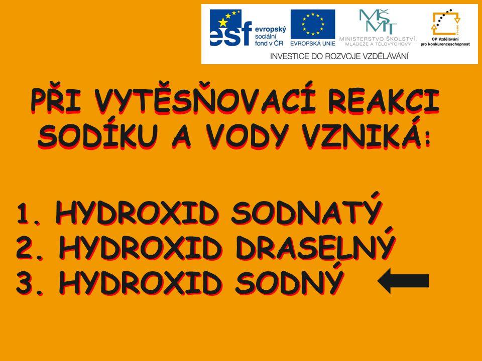 1.HYDROXID SODNATÝ 2. HYDROXID DRASELNÝ 3. HYDROXID SODNÝ 1.