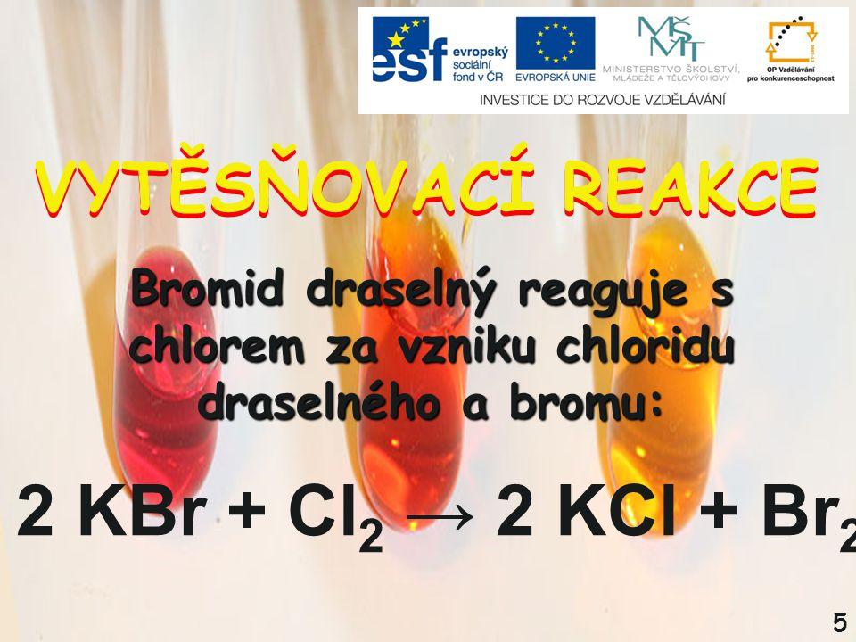 5 VYTĚSŇOVACÍ REAKCE 2 KBr + Cl 2 → 2 KCl + Br 2 Bromid draselný reaguje s chlorem za vzniku chloridu draselného a bromu: