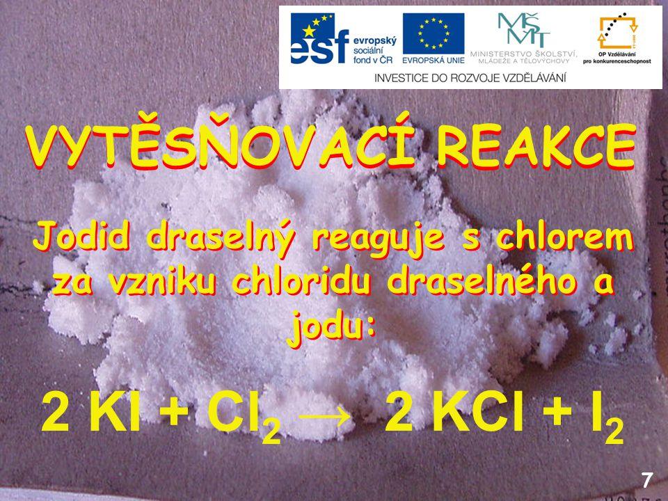 7 Jodid draselný reaguje s chlorem za vzniku chloridu draselného a jodu: VYTĚSŇOVACÍ REAKCE 2 KI + Cl 2 → 2 KCl + I 2