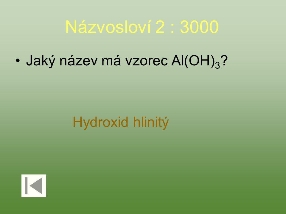 Názvosloví 2 : 3000 Jaký název má vzorec Al(OH) 3 Hydroxid hlinitý