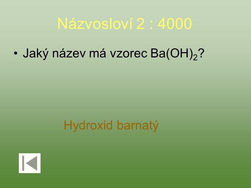 Názvosloví 2 : 4000 Jaký název má vzorec Ba(OH) 2 Hydroxid barnatý