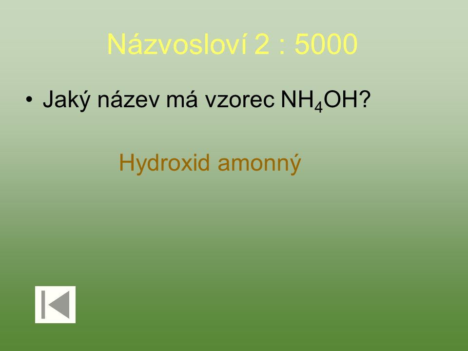 Názvosloví 2 : 5000 Jaký název má vzorec NH 4 OH? Hydroxid amonný