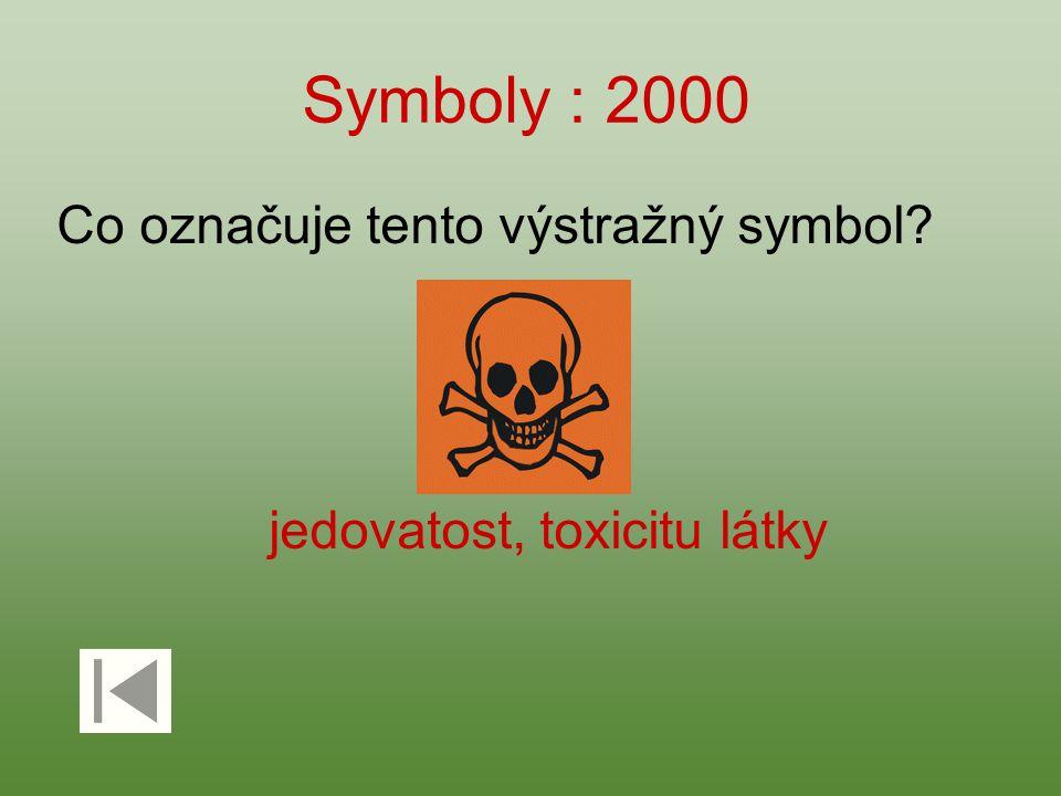 Symboly : 2000 Co označuje tento výstražný symbol? jedovatost, toxicitu látky