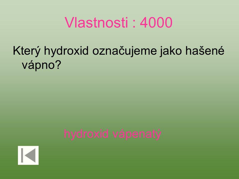 Vlastnosti : 4000 Který hydroxid označujeme jako hašené vápno? hydroxid vápenatý