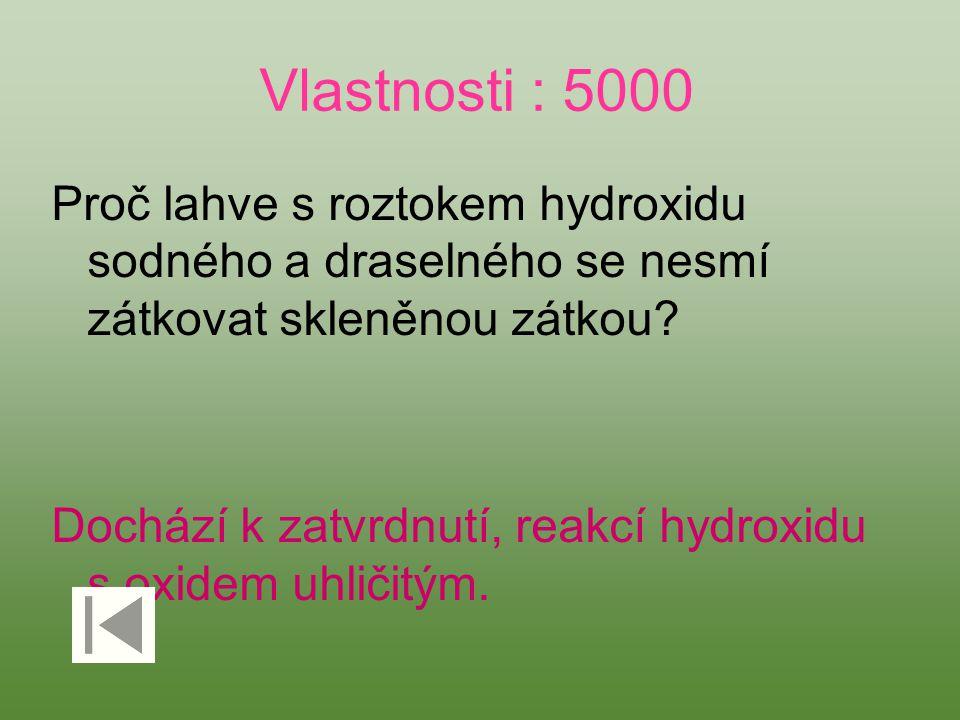 Vlastnosti : 5000 Proč lahve s roztokem hydroxidu sodného a draselného se nesmí zátkovat skleněnou zátkou.