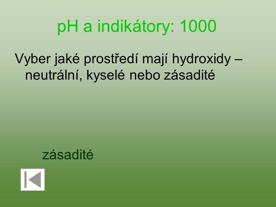 pH a indikátory: 1000 Vyber jaké prostředí mají hydroxidy – neutrální, kyselé nebo zásadité zásadité