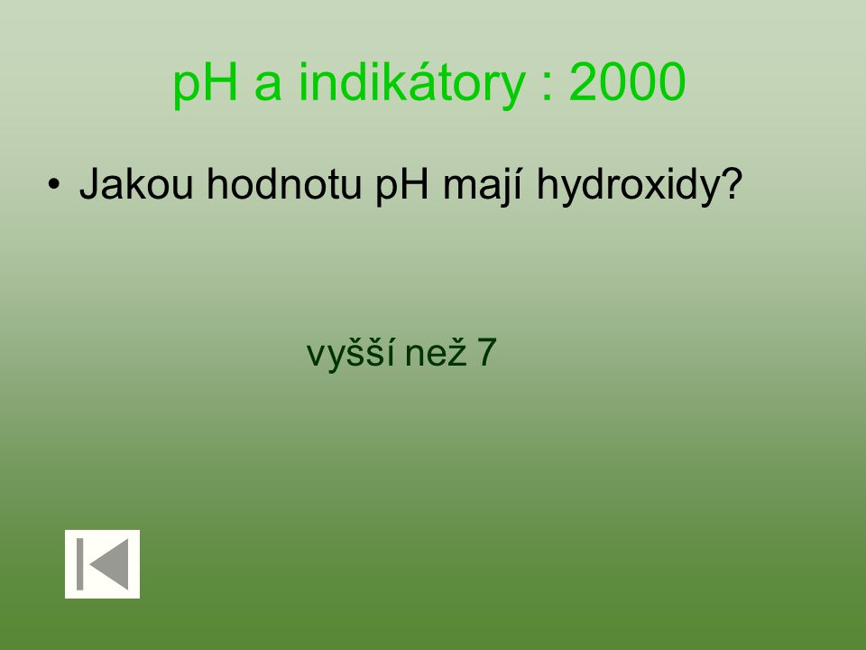 pH a indikátory : 2000 Jakou hodnotu pH mají hydroxidy? vyšší než 7