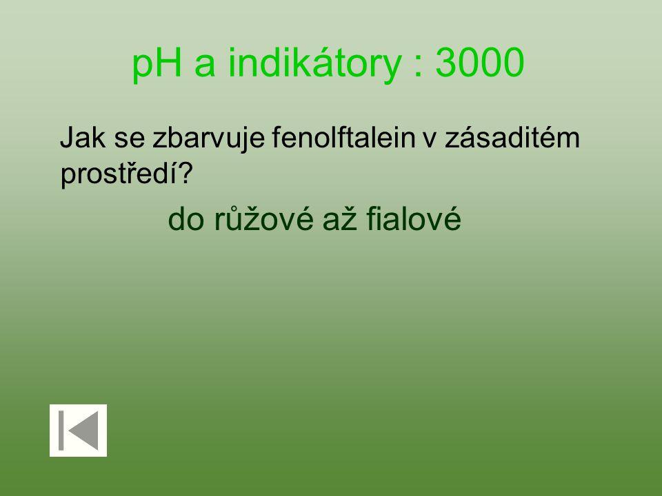 pH a indikátory : 3000 Jak se zbarvuje fenolftalein v zásaditém prostředí? do růžové až fialové