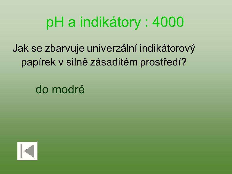 pH a indikátory : 4000 Jak se zbarvuje univerzální indikátorový papírek v silně zásaditém prostředí.
