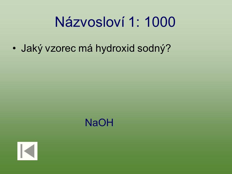 Názvosloví 1: 1000 Jaký vzorec má hydroxid sodný? NaOH