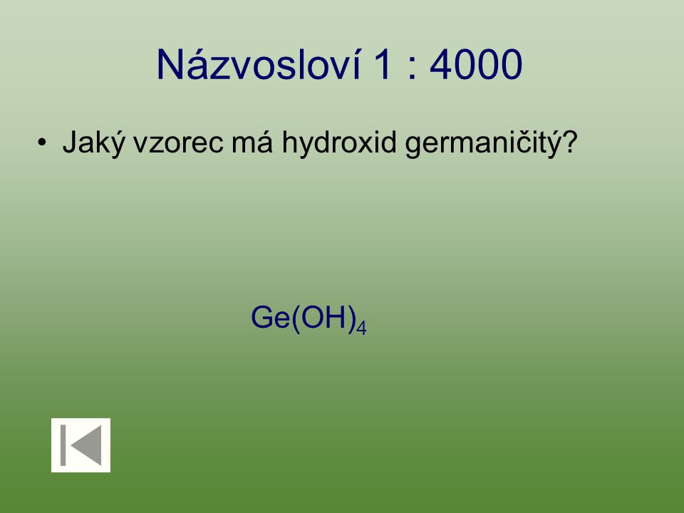 Názvosloví 1 : 4000 Jaký vzorec má hydroxid germaničitý? Ge(OH) 4