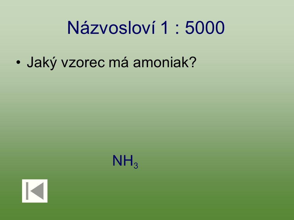 Názvosloví 1 : 5000 Jaký vzorec má amoniak? NH 3