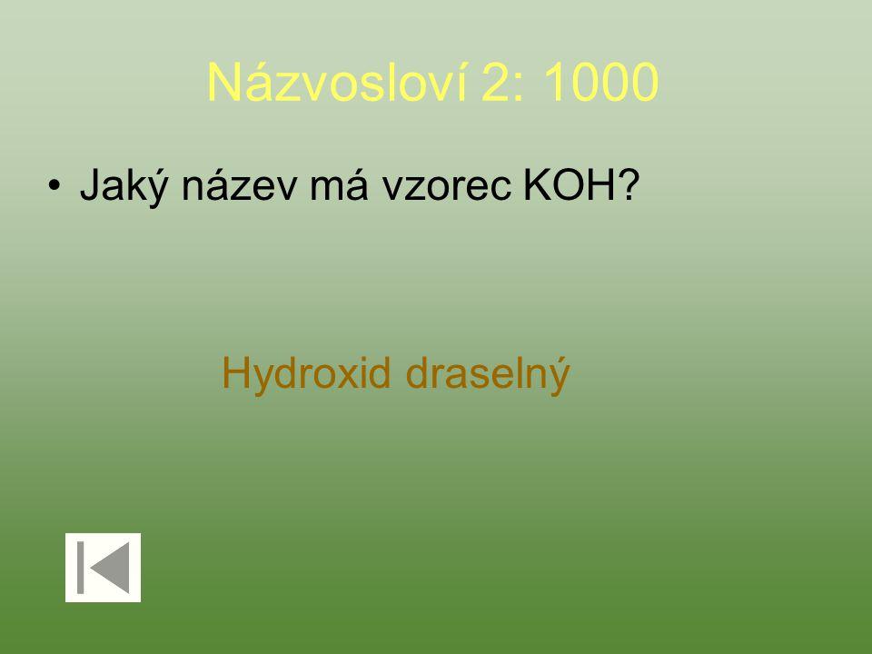 Názvosloví 2: 1000 Jaký název má vzorec KOH? Hydroxid draselný
