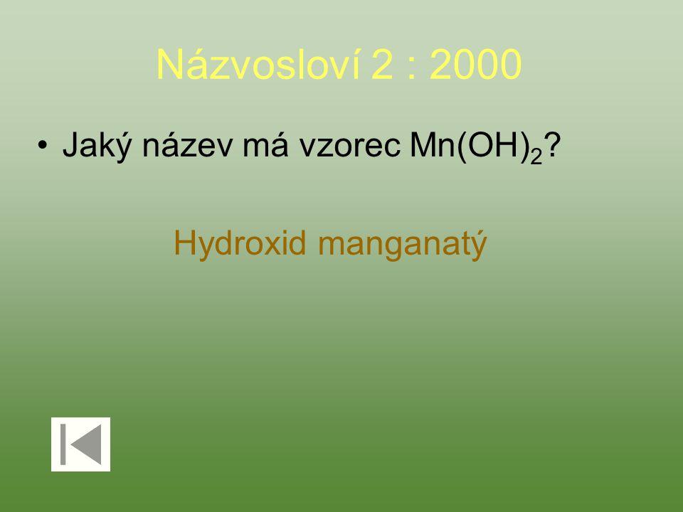 Názvosloví 2 : 2000 Jaký název má vzorec Mn(OH) 2 Hydroxid manganatý