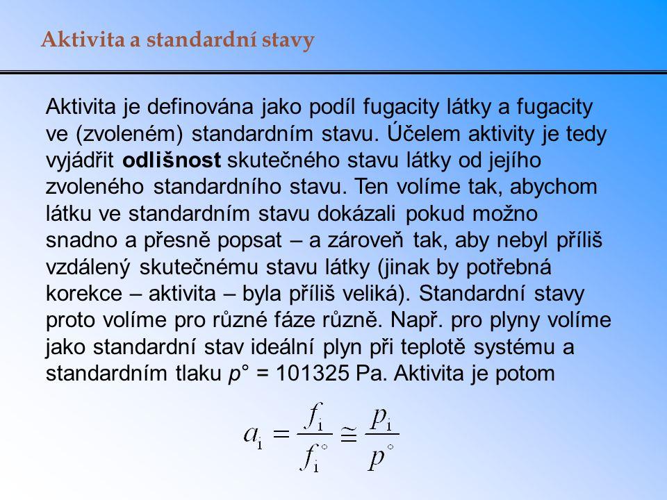 Aktivita a standardní stavy Aktivita je definována jako podíl fugacity látky a fugacity ve (zvoleném) standardním stavu.