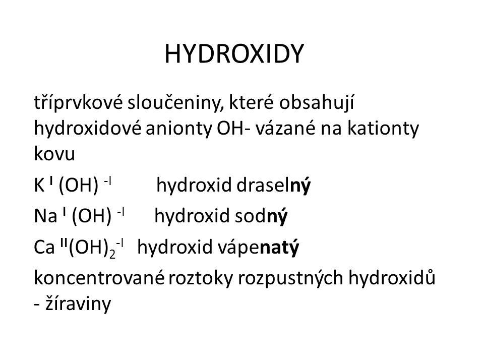 HYDROXIDY tříprvkové sloučeniny, které obsahují hydroxidové anionty OH- vázané na kationty kovu K I (OH) -I hydroxid draselný Na I (OH) -I hydroxid so