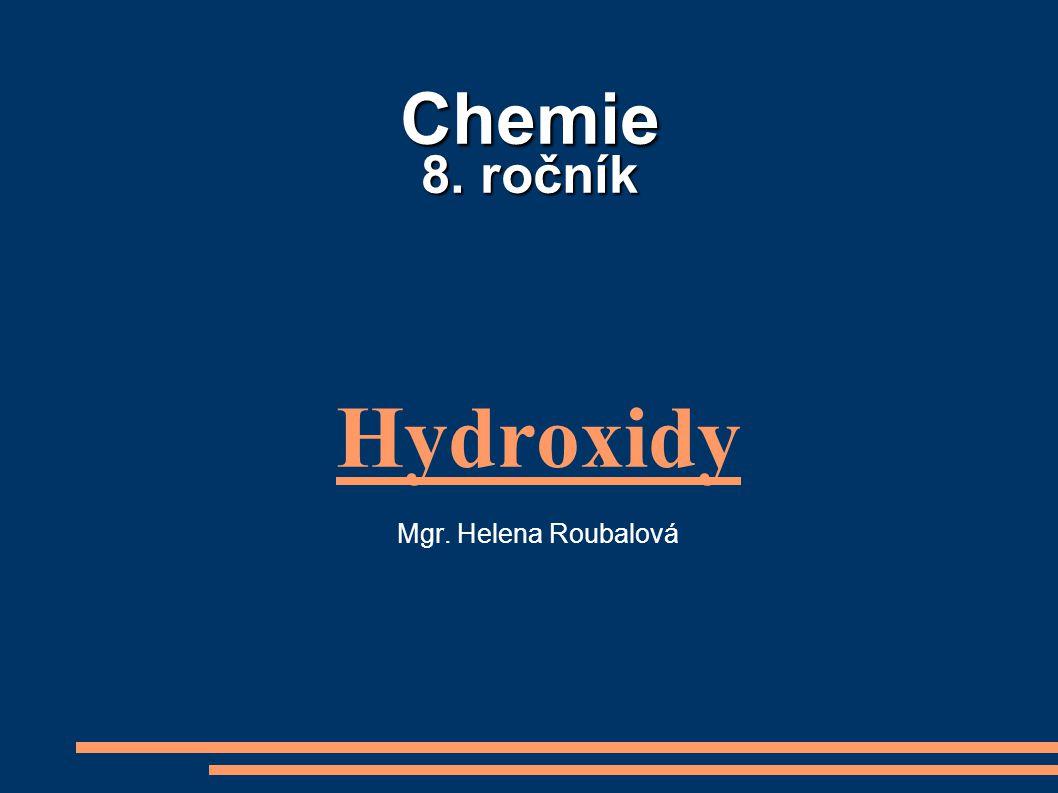 Chemie 8. ročník Hydroxidy Mgr. Helena Roubalová