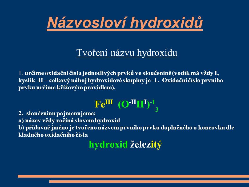 Názvosloví hydroxidů Tvoření názvu hydroxidu 1. určíme oxidační čísla jednotlivých prvků ve sloučenině (vodík má vždy I, kyslík -II – celkový náboj hy