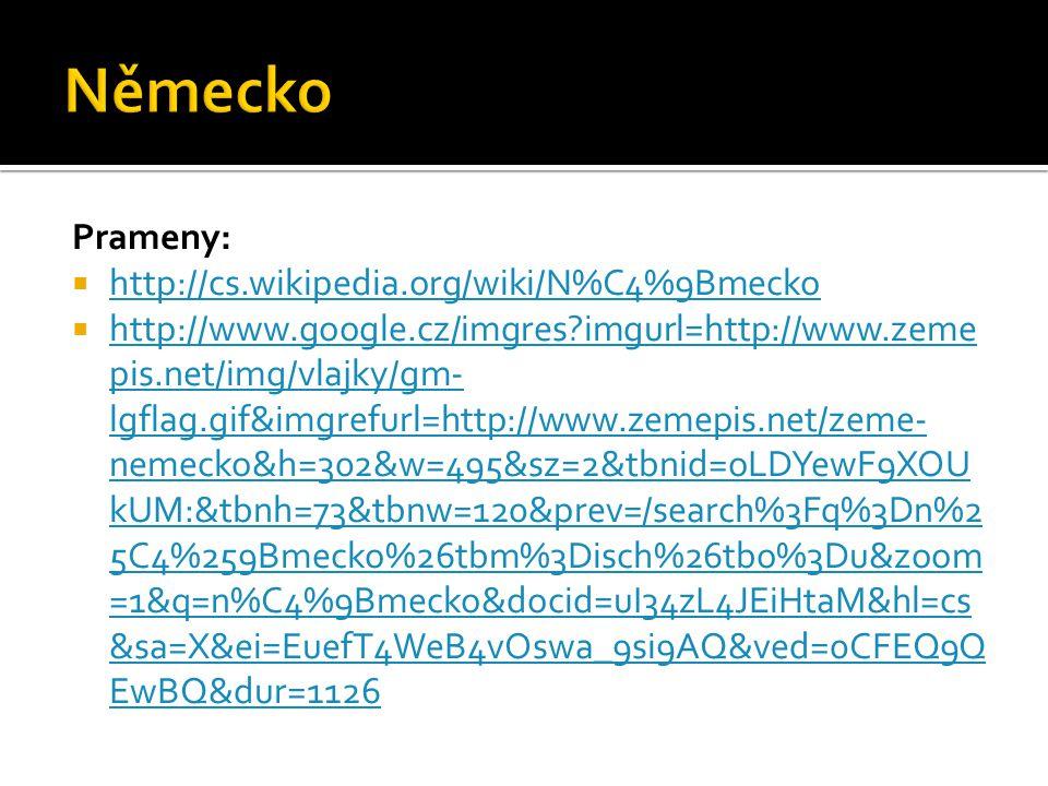 Prameny:  http://cs.wikipedia.org/wiki/N%C4%9Bmecko http://cs.wikipedia.org/wiki/N%C4%9Bmecko  http://www.google.cz/imgres?imgurl=http://www.zeme pi