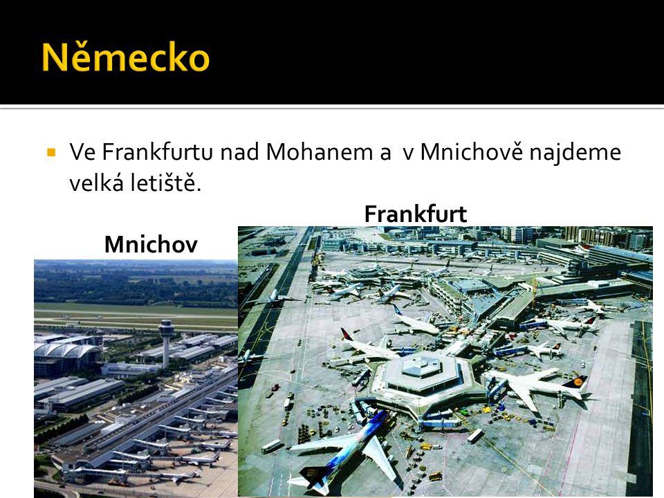  Ve Frankfurtu nad Mohanem a v Mnichově najdeme velká letiště. Frankfurt Mnichov