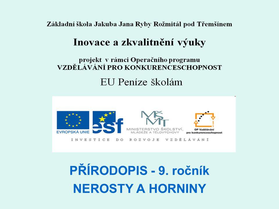 PŘÍRODOPIS - 9. ročník NEROSTY A HORNINY