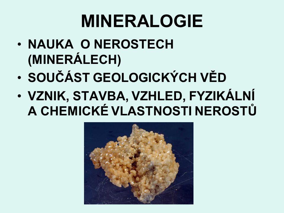 MINERALOGIE NAUKA O NEROSTECH (MINERÁLECH) SOUČÁST GEOLOGICKÝCH VĚD VZNIK, STAVBA, VZHLED, FYZIKÁLNÍ A CHEMICKÉ VLASTNOSTI NEROSTŮ