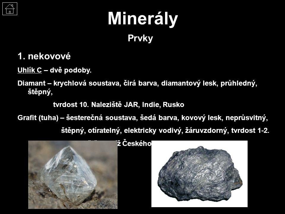 Minerály Prvky 1.nekovové Uhlík C – dvě podoby. Diamant – krychlová soustava, čirá barva, diamantový lesk, průhledný, štěpný, tvrdost 10. Naleziště JA